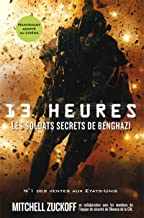 13 heures, les soldats secrets de Benghazi [ 13 Hours: The Inside Account of What Really Happened In Benghazi ] en francai...