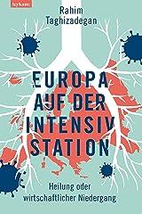 Europa auf der Intensivstation : Heilung oder wirtschaftlicher Niedergang Kindle Ausgabe