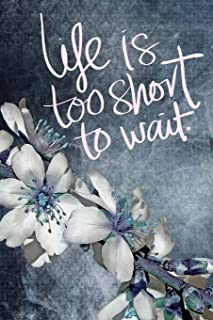 Life is Too Short to Wait: Denim Floral Journal Diary: 6 x 9 Blank 100 Pages Lined Planner for Keeping a Personal Reflection, Sketching or Jotting ... Writing Ideas for Women, Girls and Teens