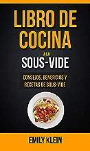 Libro de cocina a la Sous-Vide: consejos, beneficios y recetas de Sous-Vide (Spanish Edition)