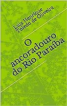 O ancoradouro do Rio Paraíba (Portuguese Edition)