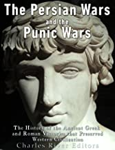 The Persian Wars and the Punic Wars: The History of the Ancient Greek and Roman Victories that Preserved Western Civilization