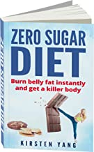 Zero Sugar Diet: Burn belly fat instantly and get a killer body (No Sugar Diet)
