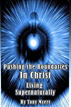 Pushing the Boundaries In Christ: Living Supernaturally