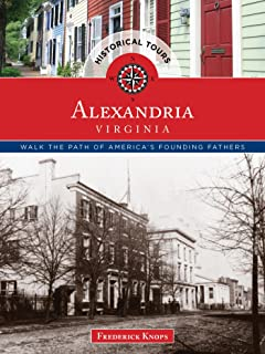 Historical Tours Alexandria, Virginia: Walk the Path of America's Founding Fathers (Touring History) (English Edition)