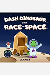 Dash Dinosaur in the Race to Space. Bonus Facts about Space, Planets and Astronauts!: A Children's Space Book about Perseverance, Resilience and Trying Hard Kindle Edition