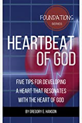 Heartbeat of God: Five Tips for Developing a Heart that Resonates with the Heart of God (Foundations Series Book 1) Kindle Edition