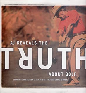 Aj Reveals the Truth About Golf - Everything You've Ever Learned About the Golf Swing Is Wrong