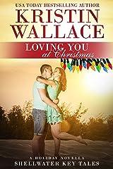 Loving You At Christmas (a holiday novella): Shellwater Key Tales Kindle Edition