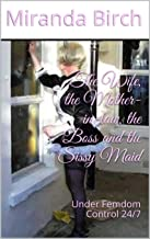 The Wife, the Mother-in-law, the Boss and the Sissy Maid: Under Femdom Control 24/7