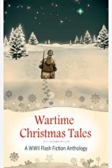 Wartime Christmas Tales: A WWII Flash Fiction Anthology Kindle Edition