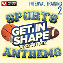Get In Shape Workout Mix - Sports Anthems Vol. 2 (Interval Training) (Interval Training Workout) [4: 3]