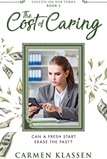 The Cost of Caring: Can a Fresh Start Erase the Past? (Success on Her Terms Book 2)
