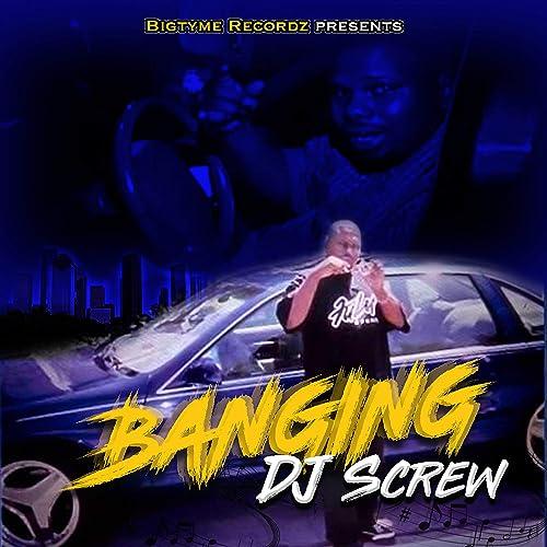Bigtyme Recordz Presents: Banging DJ Screw [Explicit] by DJ