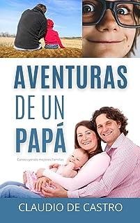 AVENTURAS DE UN PAPÁ: Construyendo Mejores Familias (Relatos e historias verdaderas nº 4)