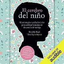 El cerebro del niño [The Whole-Brain Child]: 12 estrategias revolucionarias para cultivar la mente en desarrollo de tu hijo [12 Revolutionary Strategies to Nurture Your Child's Developing Mind]