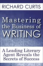 Mastering the Business of Writing: A Leading Literary Agent Reveals the Secrets of Success