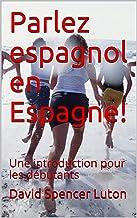 Livres Parlez espagnol en Espagne!: Une introduction pour les débutants PDF