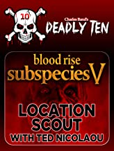 Deadly Ten Presents: Subspecies Location Scout with Ted Nicoloau