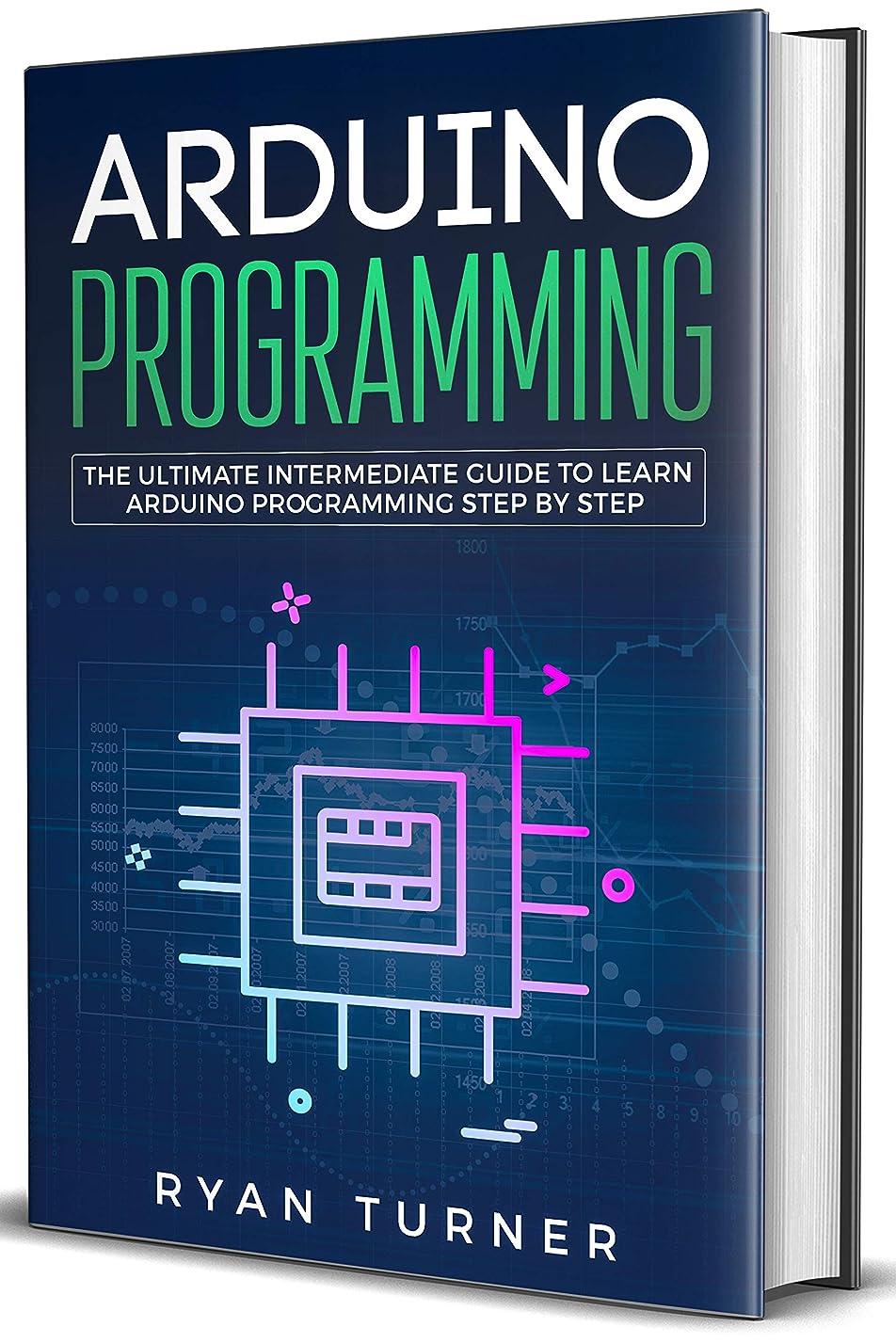 教会ひまわり反逆者Arduino Programming: The Ultimate Intermediate Guide to Learn Arduino Programming Step by Step (English Edition)