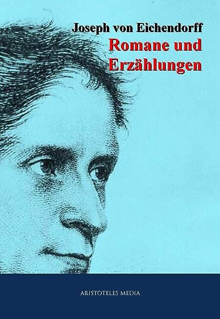 Joseph von Eichendorff: Romane und Erzählungen (German Edition)