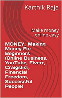 MONEY_ Making Money For Beginners (Online Business, YouTube, Fiverr, Craigslist, Financial Freedom, Successful People): Ma...