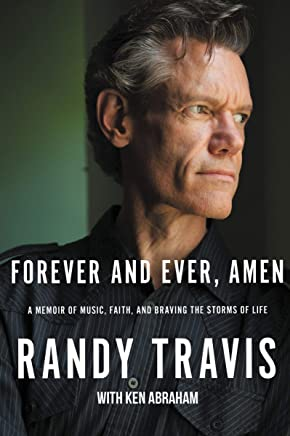 Forever and Ever, Amen: A Memoir of Music, Faith, and Braving the Storms of Life,Randy Travis
