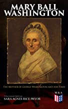 Mary Ball Washington: The Mother of George Washington and her Times (Illustrated Edition) (English Edition)