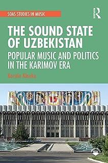 The Sound State of Uzbekistan: Popular Music and Politics in the Karimov Era (SOAS Studies in Music Series) (English Edition)