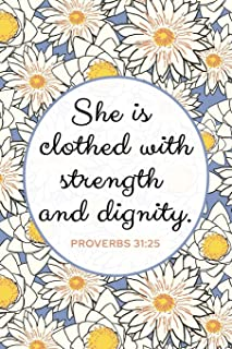 She Is Clothed with Strength and Dignity - Proverbs 31:25: Women's Scripture Verse Journal with Beautiful, Floral Design - Start Each Day With a Verse From the Bible - Blank Lined Journal