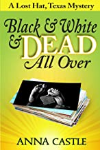 Black & White & Dead All Over (The Lost Hat, Texas, Mystery Series Book 1)