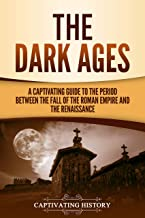 The Dark Ages: A Captivating Guide to the Period Between the Fall of the Roman Empire and the Renaissance (Captivating His...