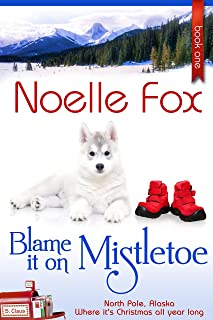Blame it on Mistletoe: A Sweet Holiday Romance Series Set in Alaska (A North Pole Romance Book 1)
