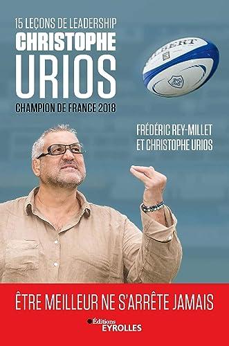 15 leons de leadership par Christophe Urios. Champion de France ...