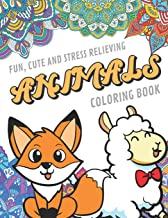 Fun Cute And Stress Relieving Animals Coloring Book: Find Relaxation And Mindfulness By Coloring the Stress Away With Our Beautiful Black and White ... Perfect Gag Gift Birthday Present or Holidays