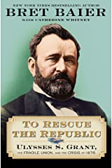 To Rescue the Republic: Ulysses S. Grant, the Fragile Union, and the Crisis of 1876 Kindle Edition