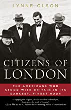 Citizens of London: The Americans Who Stood with Britain in Its Darkest, Finest Hour (English Edition)