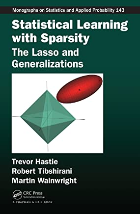 Statistical Learning with Sparsity: The Lasso and Generalizations (Chapman & Hall/CRC Monographs on Statistics & Applied Probability Book 143)