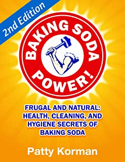 Baking Soda Power! Frugal and Natural: Health, Cleaning, and Hygiene Secrets of Baking Soda (60+) - 2nd Edition!