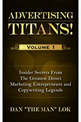 Advertising Titans! Vol 1: Insiders Secrets From The Greatest Direct Marketing Entrepreneurs and Copywriting Legends (Advertising Titans!: Insiders Secrets ... Entrepreneurs and Copywriting Legends) Kindle Edition