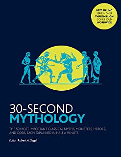 30-Second Mythology: The 50 most important classical gods and goddesses, heroes and monsters, myths and legacies, each exp...