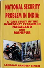 National Security Problems in India: A Case Study of the Insurgency Problem in Nagaland & Manipur