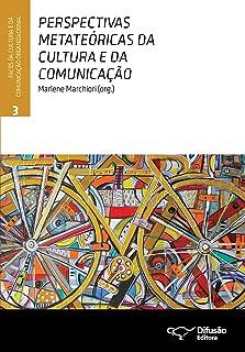 Perspectivas metateóricas da cultura e da comunicação (Faces da cultura e da comunicação organizacional Livro 3) (Portugue...