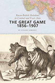 The Great Game, 1856–1907: Russo-British Relations in Central and East Asia