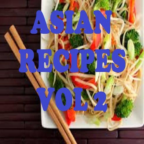 Asian Recipes Cookbook Vol 2