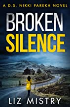 Broken Silence: An absolutely gripping new crime thriller book for 2020! (Detective Nikki Parekh, Book 2)
