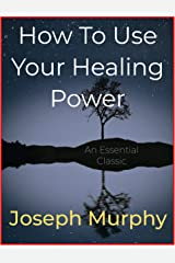 How To Use Your Healing Power Kindle Edition