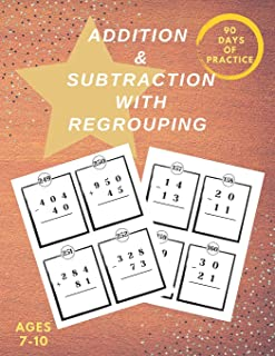 Addition & Subtraction with Regrouping: Mathematics Addition and Subtraction Book, Ages 7-10 Years Old, Practice 90 Days o...