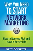 Why You Need to Start Network Marketing: How to Remove Risk and Have a Better Life (English Edition)