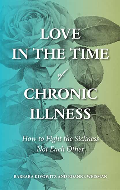 Love in the Time of Chronic Illness: How to Fight the Sickness—Not Each Other (English Edition)